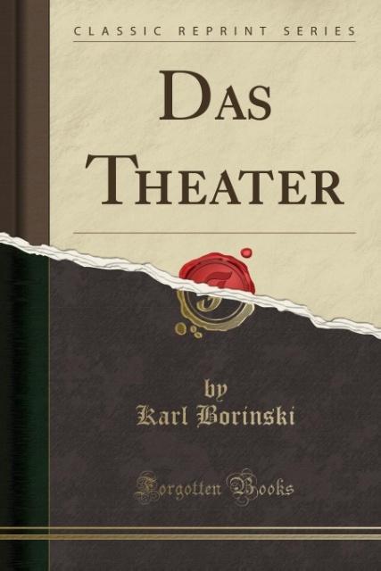 Das Theater (Classic Reprint) als Taschenbuch von Karl Borinski