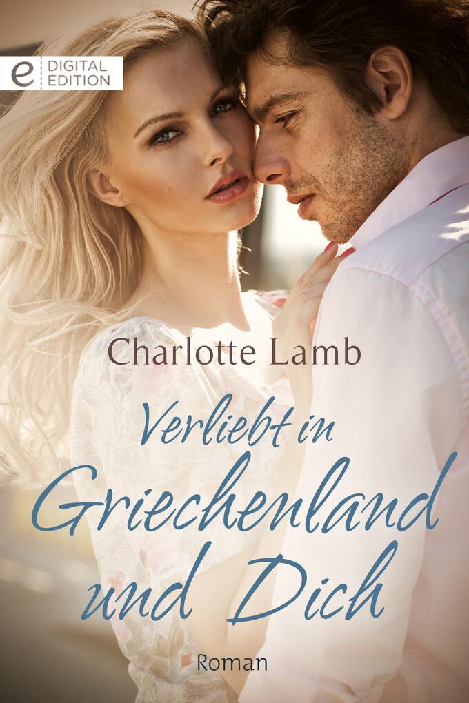 Verliebt in Griechenland und Dich als eBook von Charlotte Lamb - CORA Verlag