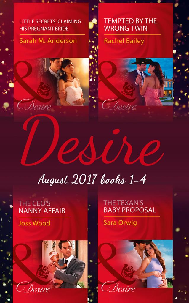 Desire Collection: August 2017 Books 1 - 4: The CEO's Nanny Affair / Little Secrets: Claiming His Pregnant Bride / Tempted by the Wrong Twin / The Texan's Baby Proposal (Mills & Boon e-Book Collections) als eBook