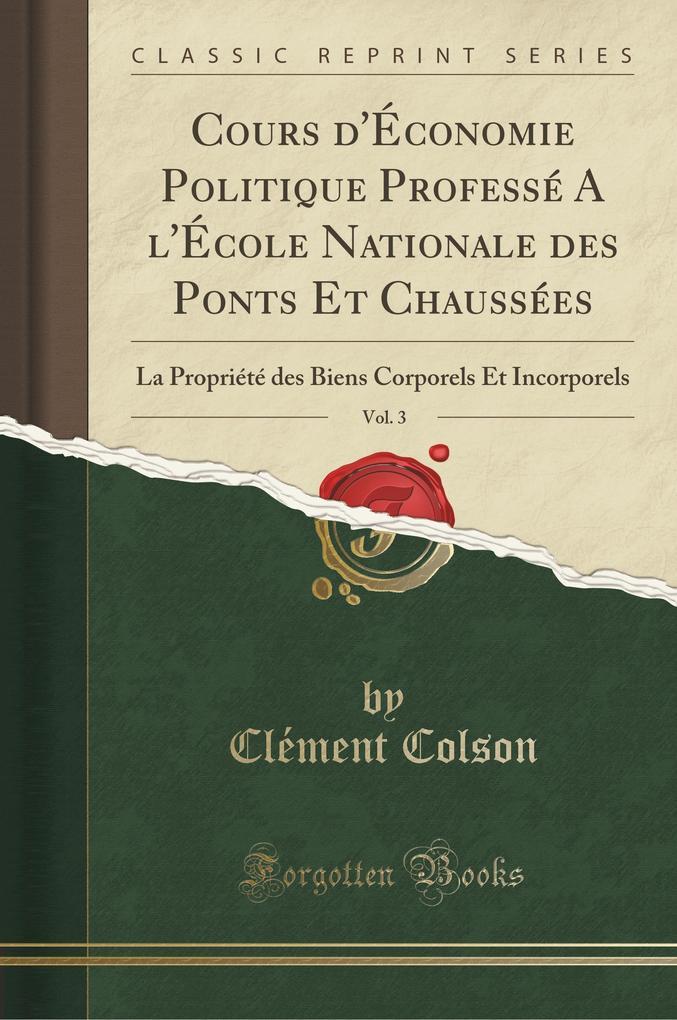 Cours d'Économie Politique Professé A l'École Nationale des Ponts Et Chaussées, Vol. 3