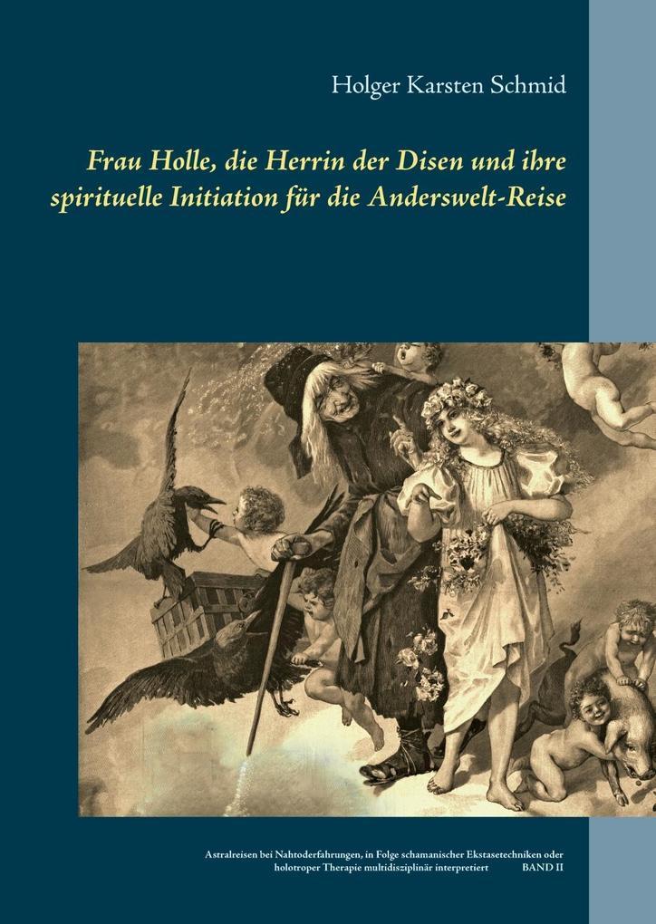 Frau Holle, die Herrin der Disen und ihre spirituelle Initiation für die Anderswelt-Reise als eBook