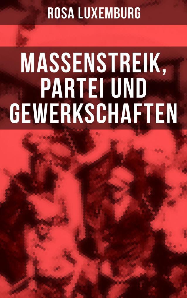 Rosa Luxemburg: Massenstreik, Partei und Gewerkschaften als eBook
