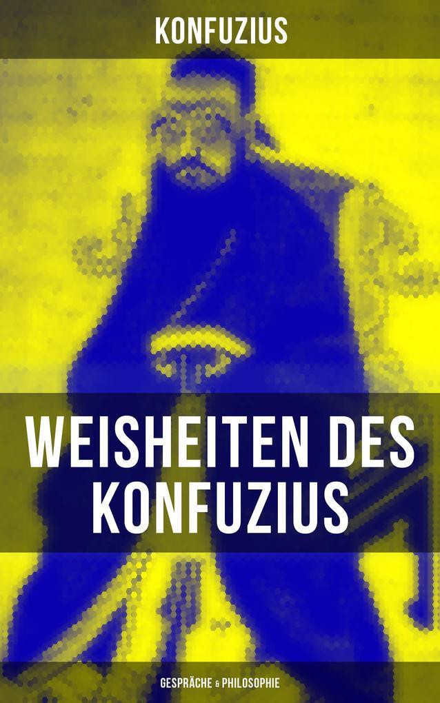 Weisheiten des Konfuzius: Gespräche & Philosophie als eBook