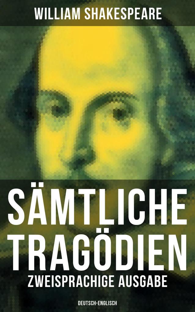 Sämtliche Tragödien - Complete Tragedies: Zweisprachige Ausgabe (Deutsch-Englisch) / Bilingual edition (German-English) als eBook