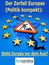 Der Zerfall Europas (Politik kompakt)