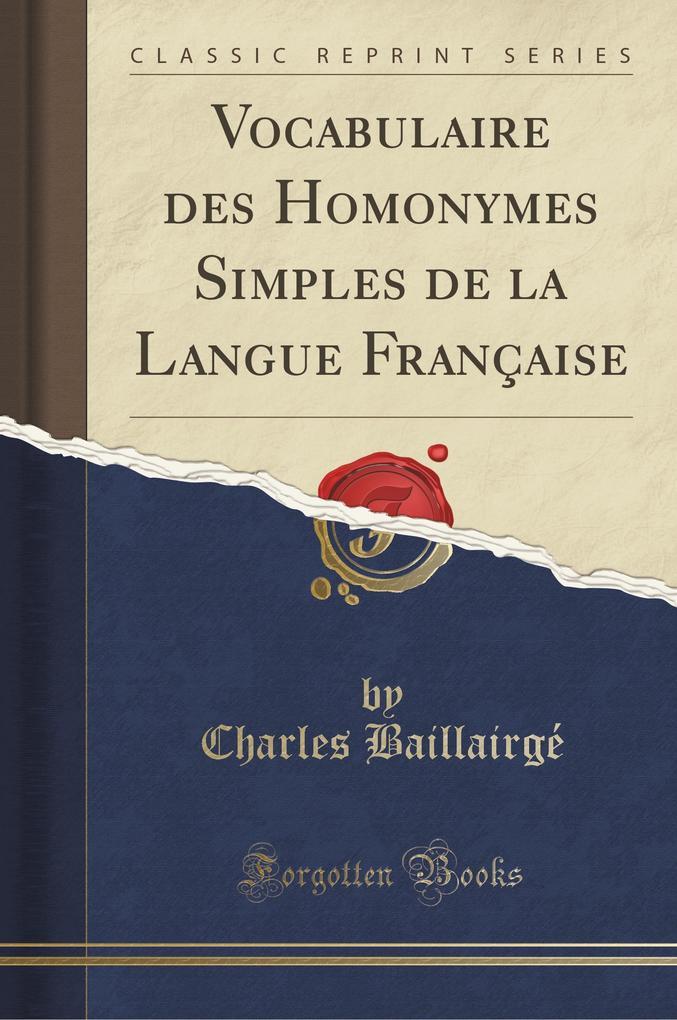 Vocabulaire des Homonymes Simples de la Langue Française (Classic Reprint)