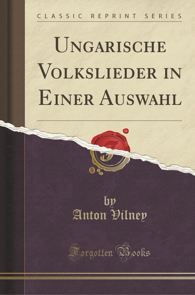 Ungarische Volkslieder in Einer Auswahl (Classic Reprint) als Taschenbuch von Anton Vilney - Forgotten Books