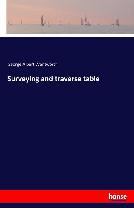 Surveying and traverse table als Buch von George Albert Wentworth