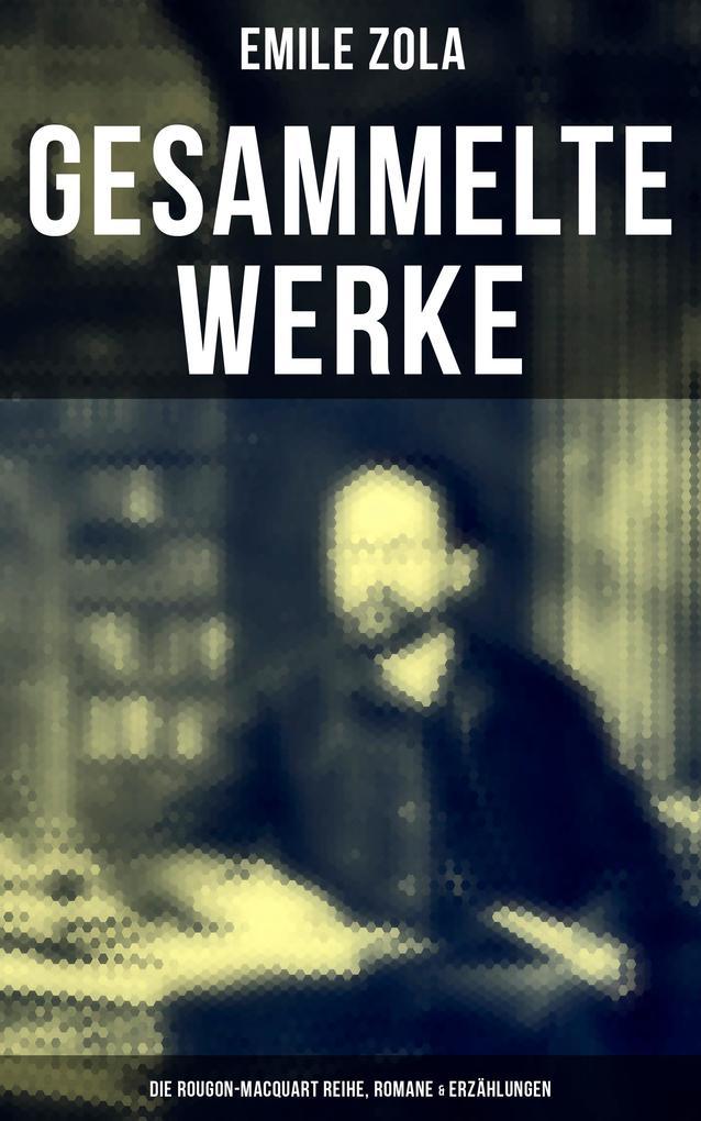Gesammelte Werke von Emile Zola: Die Rougon-Macquart Reihe, Romane & Erzählungen als eBook