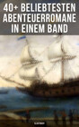 40+ Beliebtesten Abenteuerromane in einem Band (Illustriert)