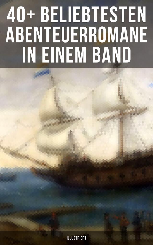40+ Beliebtesten Abenteuerromane in einem Band (Illustriert) als eBook