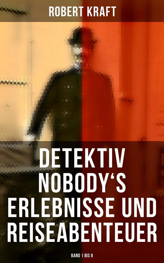 Detektiv Nobody's Erlebnisse und Reiseabenteuer (Band 1 bis 8) als eBook