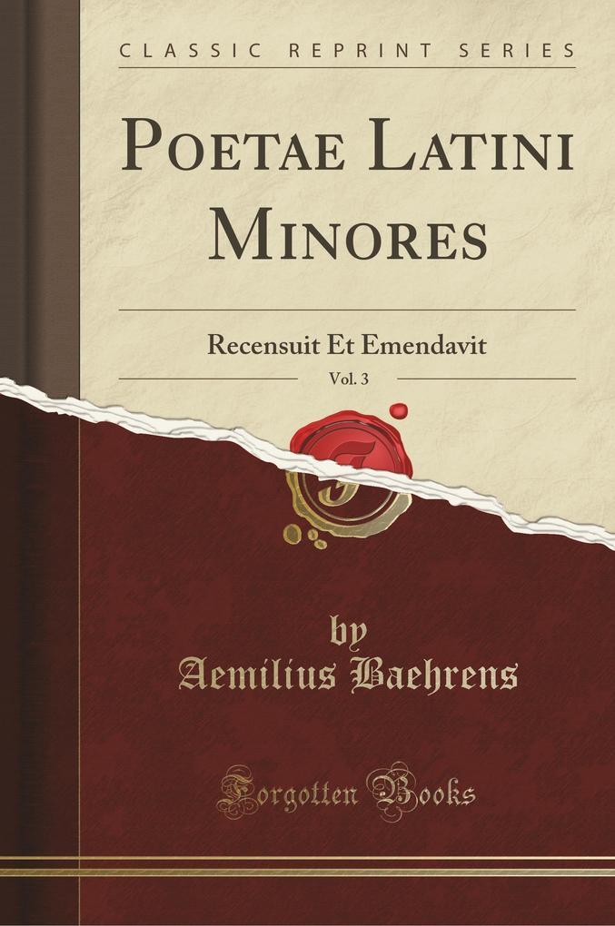 Poetae Latini Minores, Vol. 3