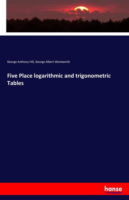Five Place logarithmic and trigonometric Tables als Buch von George Anthony Hill, George Albert Wentworth