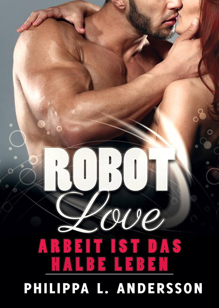 ROBOT LOVE - Arbeit ist das halbe Leben als eBook