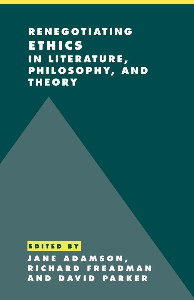 Renegotiating Ethics in Literature, Philosophy, and Theory als Buch