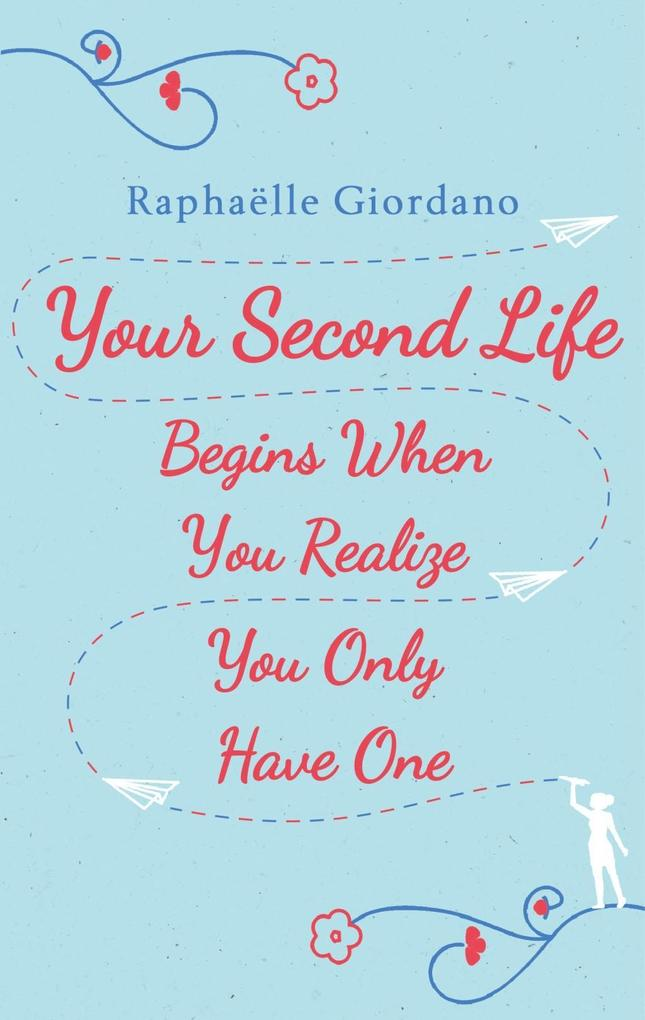 Your Second Life Begins When You Realize You Only Have One als eBook