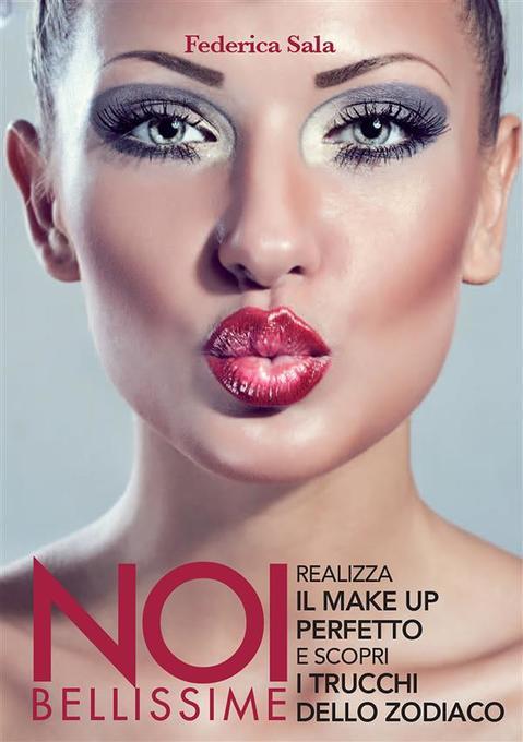 Noi bellissime. Realizza il make up perfetto e scopri i trucchi dello zodiaco als eBook von Federica Sala - Youcanprint