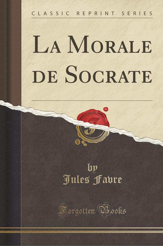 La Morale de Socrate (Classic Reprint)