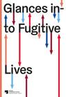 Glances into Fugitive Lives