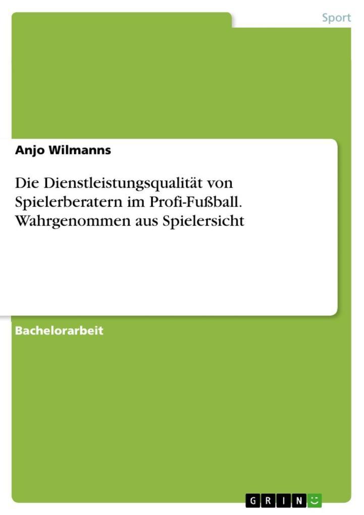 Die Dienstleistungsqualität von Spielerberatern im Profi-Fußball. Wahrgenommen aus Spielersicht als eBook