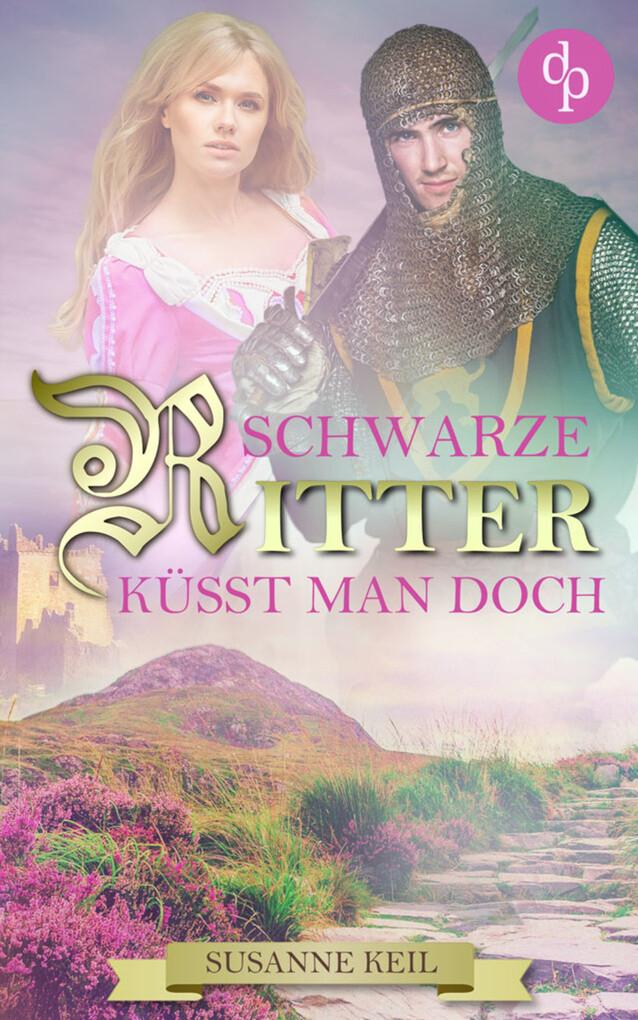 Schwarze Ritter küsst man doch (Historischer Roman, Liebe, Humor) als eBook