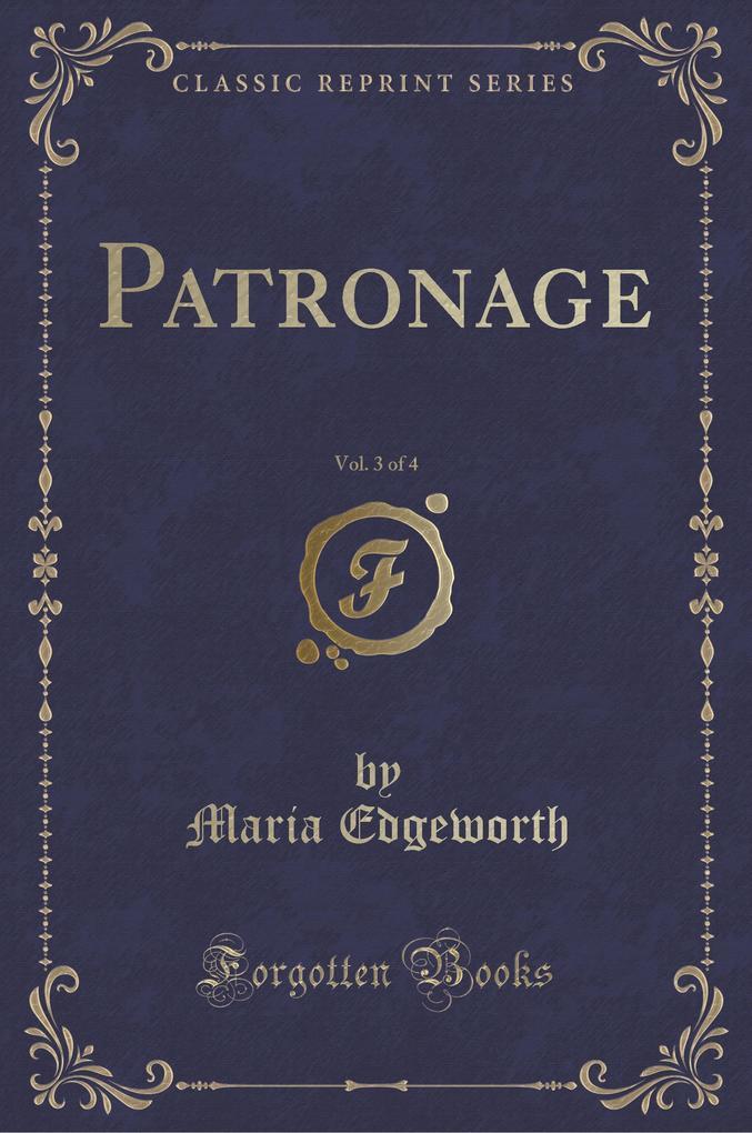 Patronage, Vol. 3 of 4 (Classic Reprint)