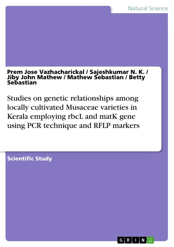 Studies on genetic relationships among locally cultivated Musaceae varieties in Kerala employing rbcL and matK gene using PCR technique and RFLP markers als Buch