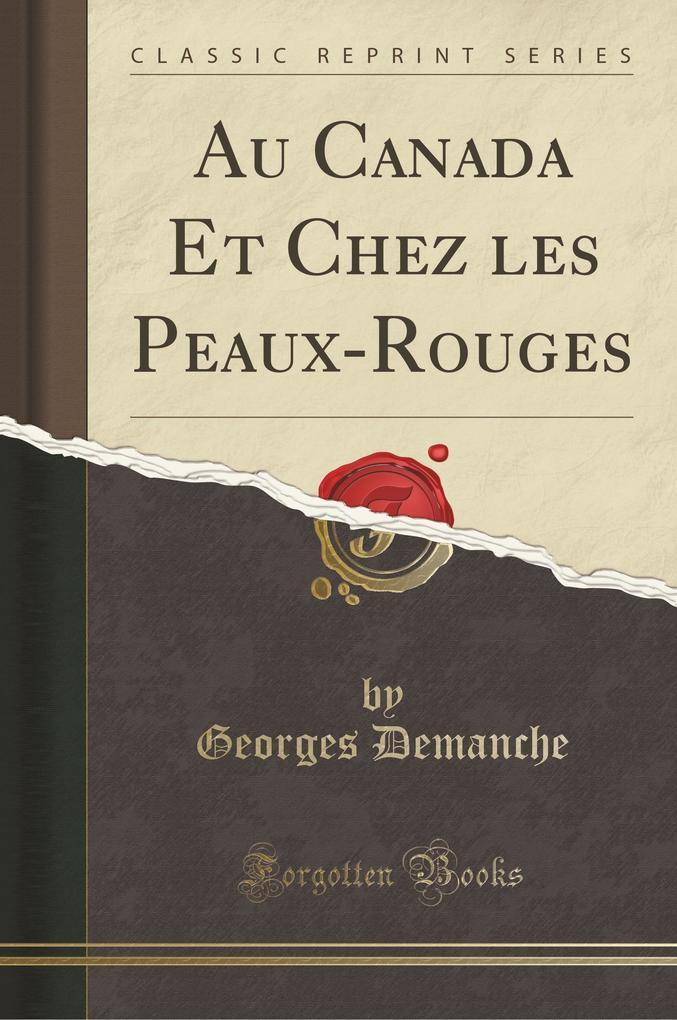 Au Canada Et Chez les Peaux-Rouges (Classic Reprint)