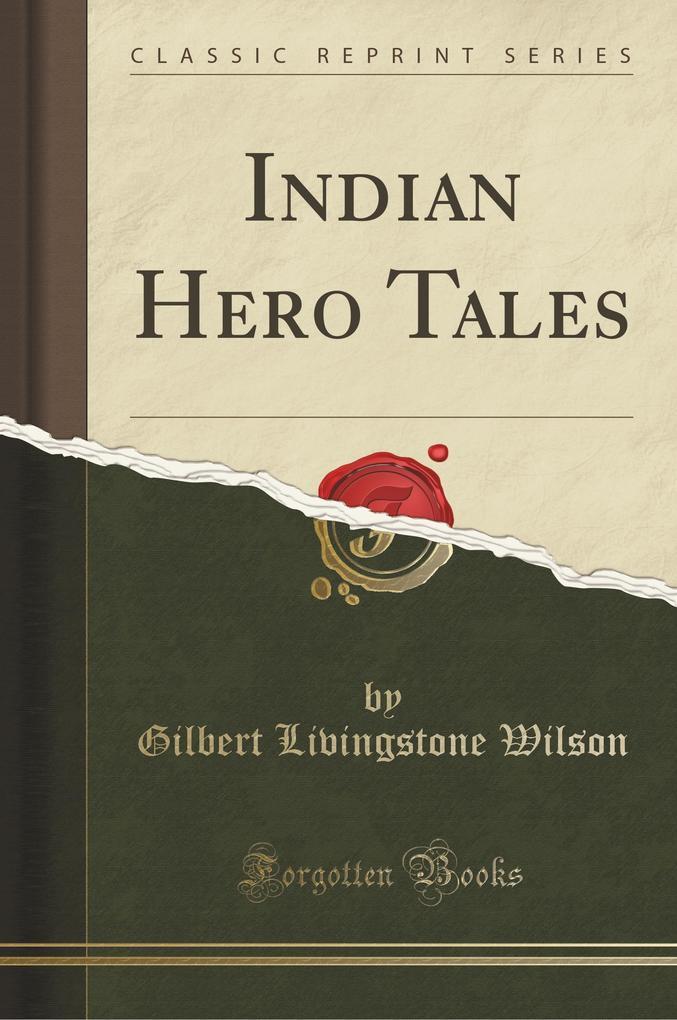 Indian Hero Tales (Classic Reprint)