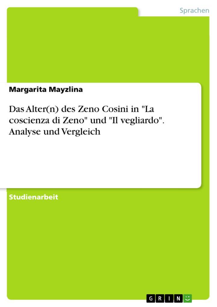 """Das Alter(n) des Zeno Cosini in """"La coscienza di Zeno"""" und """"Il vegliardo"""". Analyse und Vergleich als Buch"""