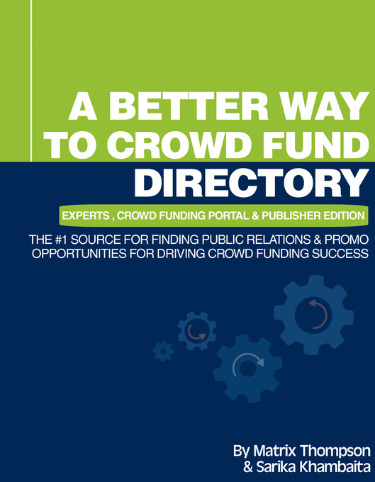 A Better Way To Crowd Fund Directory: The #1 Source For Finding Public Relations & Promo Opportunities For Driving Crowd Funding Success als eBook