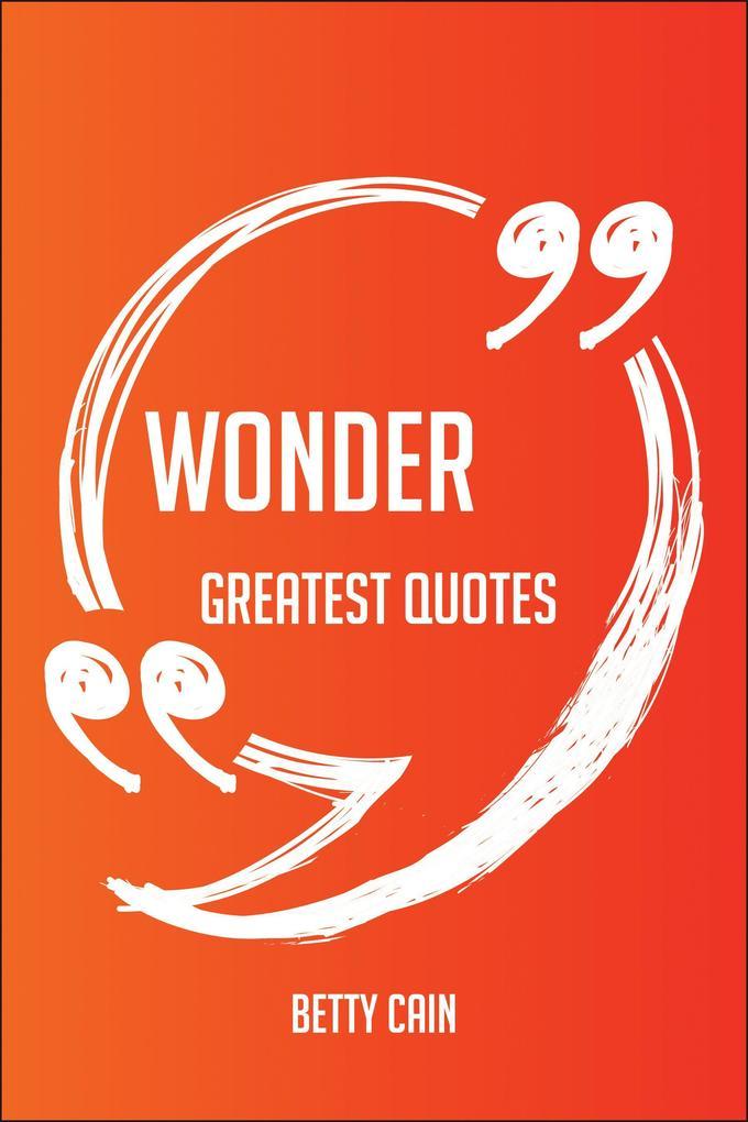Wonder Greatest Quotes - Quick, Short, Medium O...