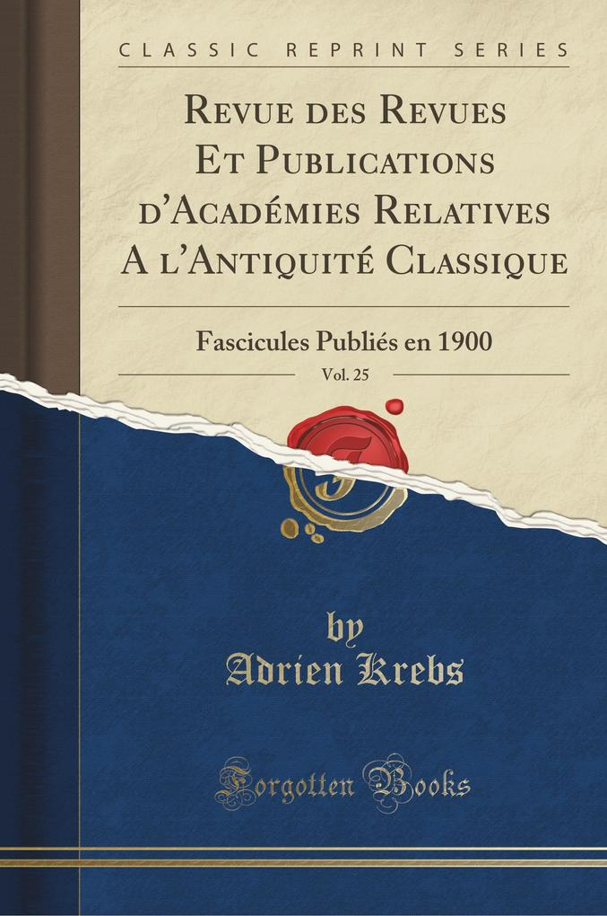 Revue des Revues Et Publications d'Académies Relatives A l'Antiquité Classique, Vol. 25