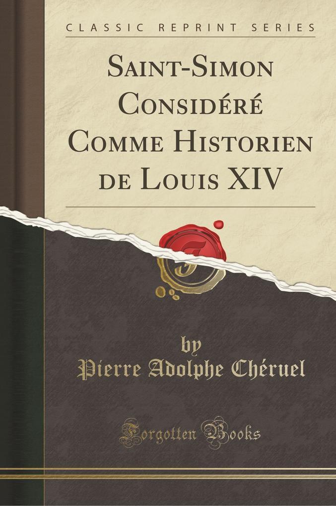 Saint-Simon Considéré Comme Historien de Louis XIV (Classic Reprint)