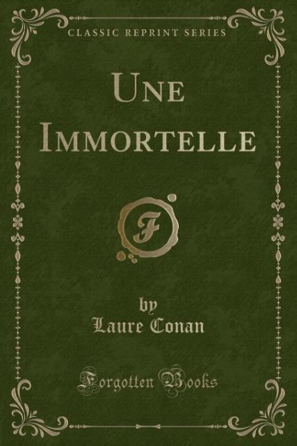 Une Immortelle (Classic Reprint) als Taschenbuch von Laure Conan