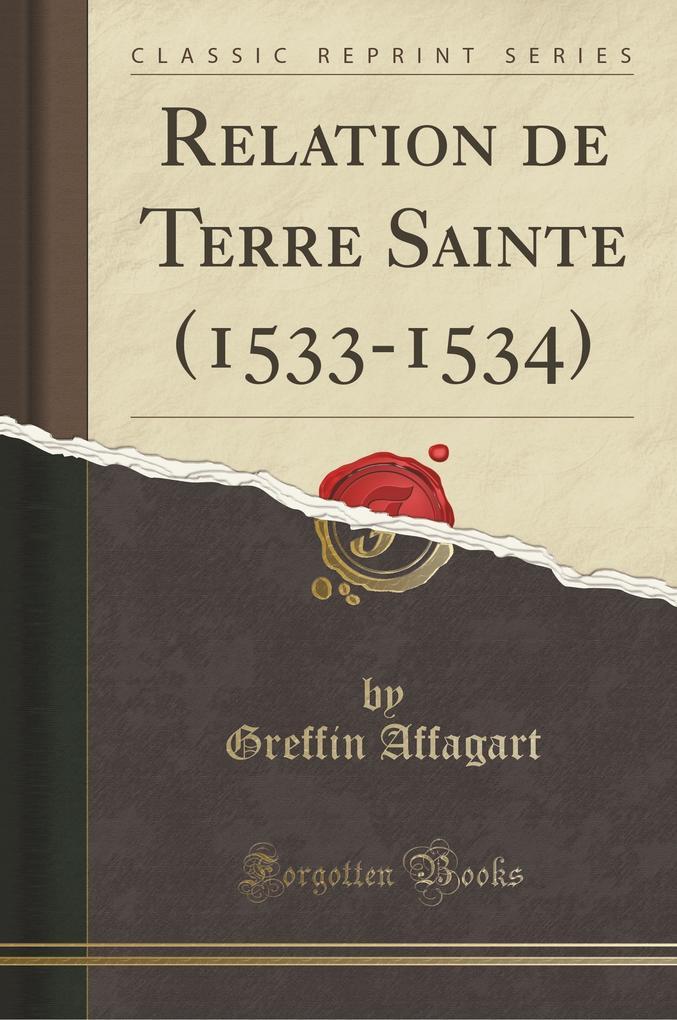 Relation de Terre Sainte (1533-1534) (Classic Reprint)