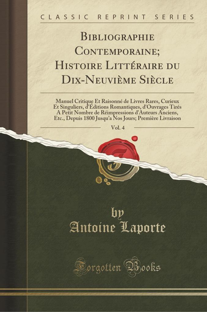 Bibliographie Contemporaine; Histoire Littéraire du Dix-Neuvième Siècle, Vol. 4