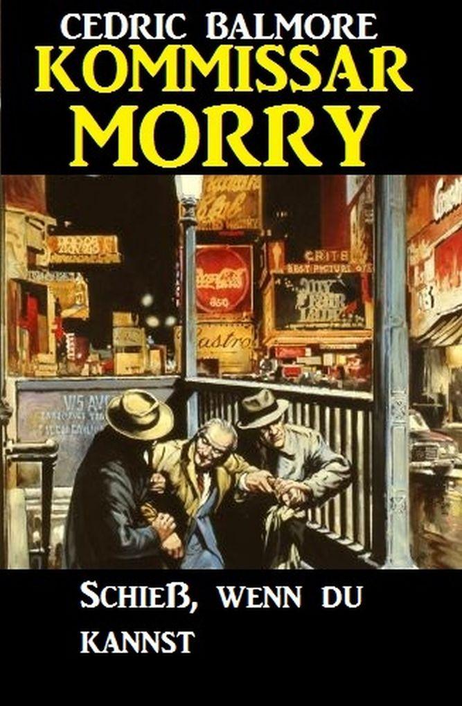 Kommissar Morry - Schieß, wenn du kannst als eBook