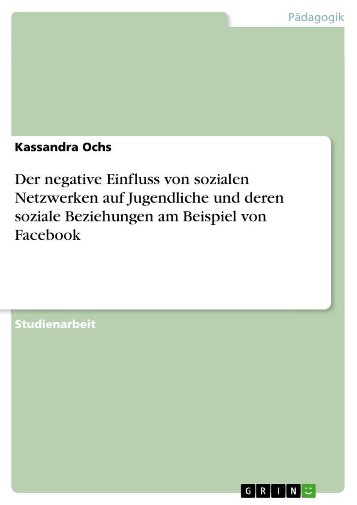 Der negative Einfluss von sozialen Netzwerken auf Jugendliche und deren soziale Beziehungen am Beispiel von Facebook