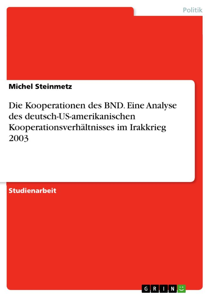 Die Kooperationen des BND. Eine Analyse des deutsch-US-amerikanischen Kooperationsverhältnisses im Irakkrieg 2003