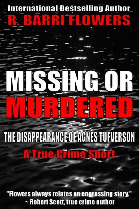 Missing or Murdered: The Disappearance of Agnes Tufverson (A True Crime Short) als eBook von R. Barri Flowers