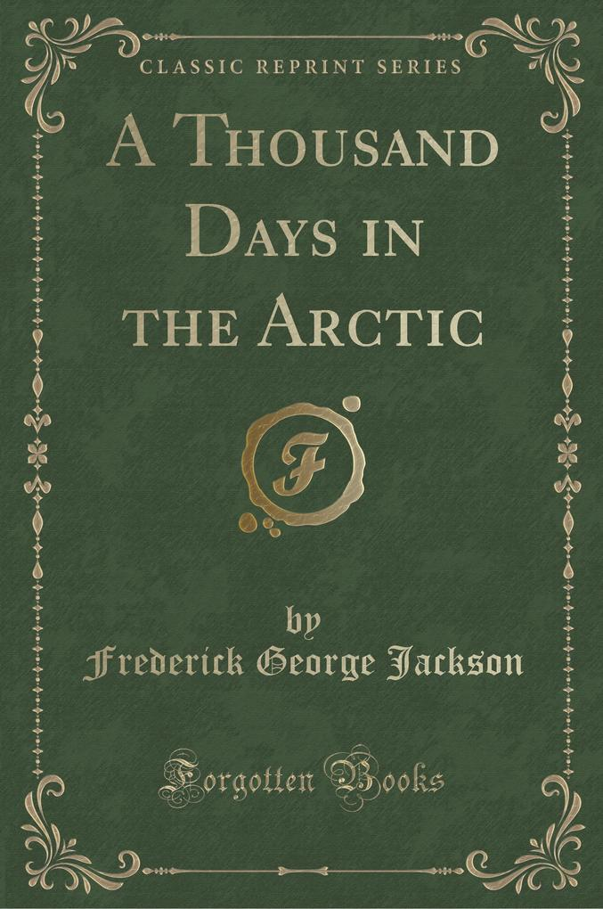 A Thousand Days in the Arctic (Classic Reprint)