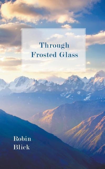 Through Frosted Glass als Taschenbuch von Robin Blick