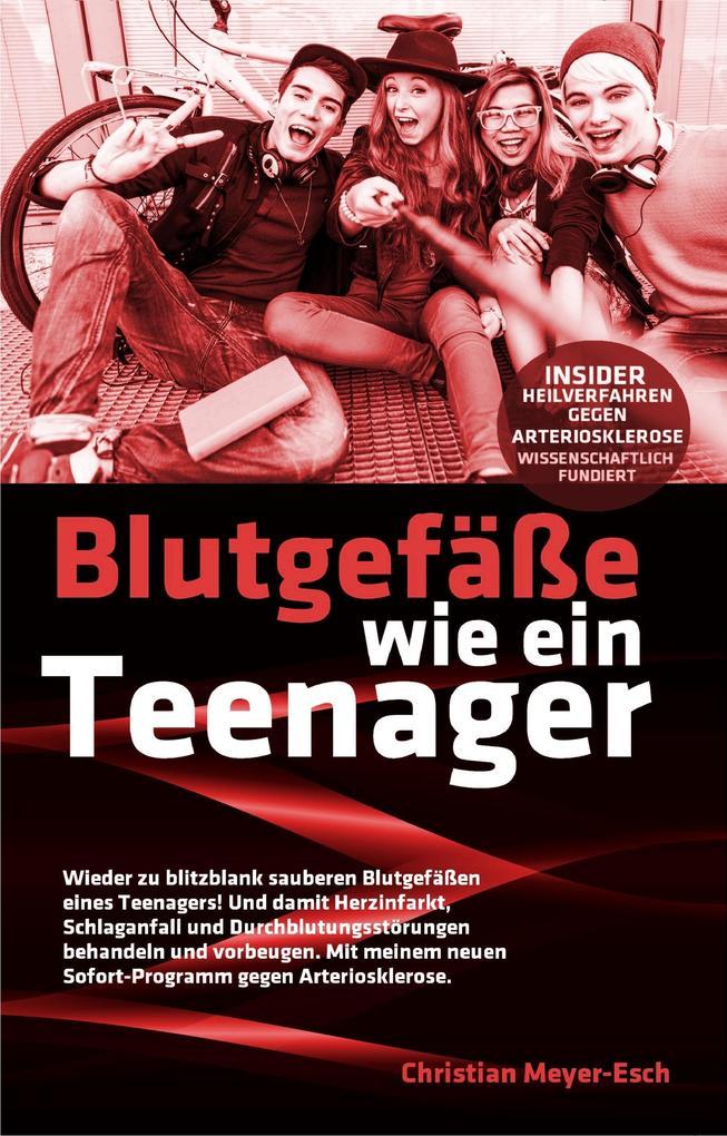 Blutgefäße wie ein Teenager: Insider-Heilverfahren gegen Arteriosklerose als eBook