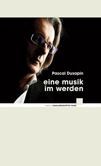 Eine Musik im Werden als Buch von Pascal Dusapin
