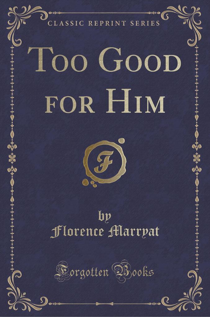 Too Good for Him (Classic Reprint)