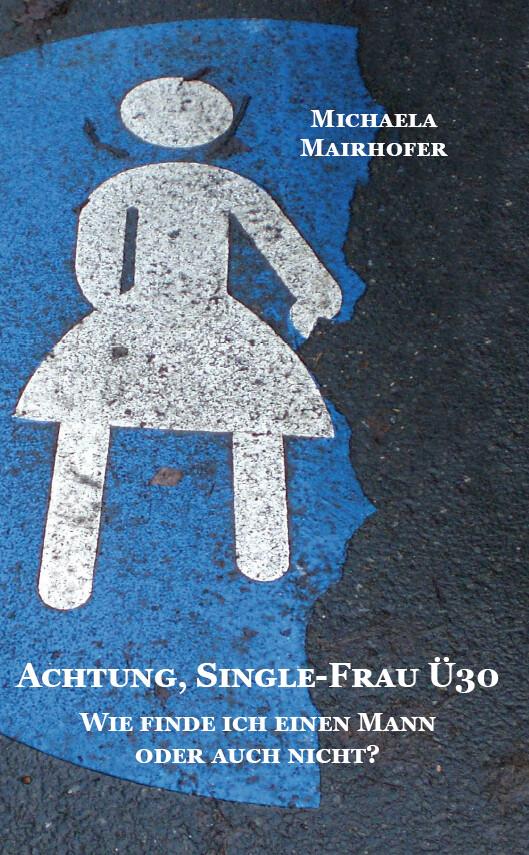 Achtung, Single-Frau Ü30. Wie finde ich einen Mann oder auch nicht?