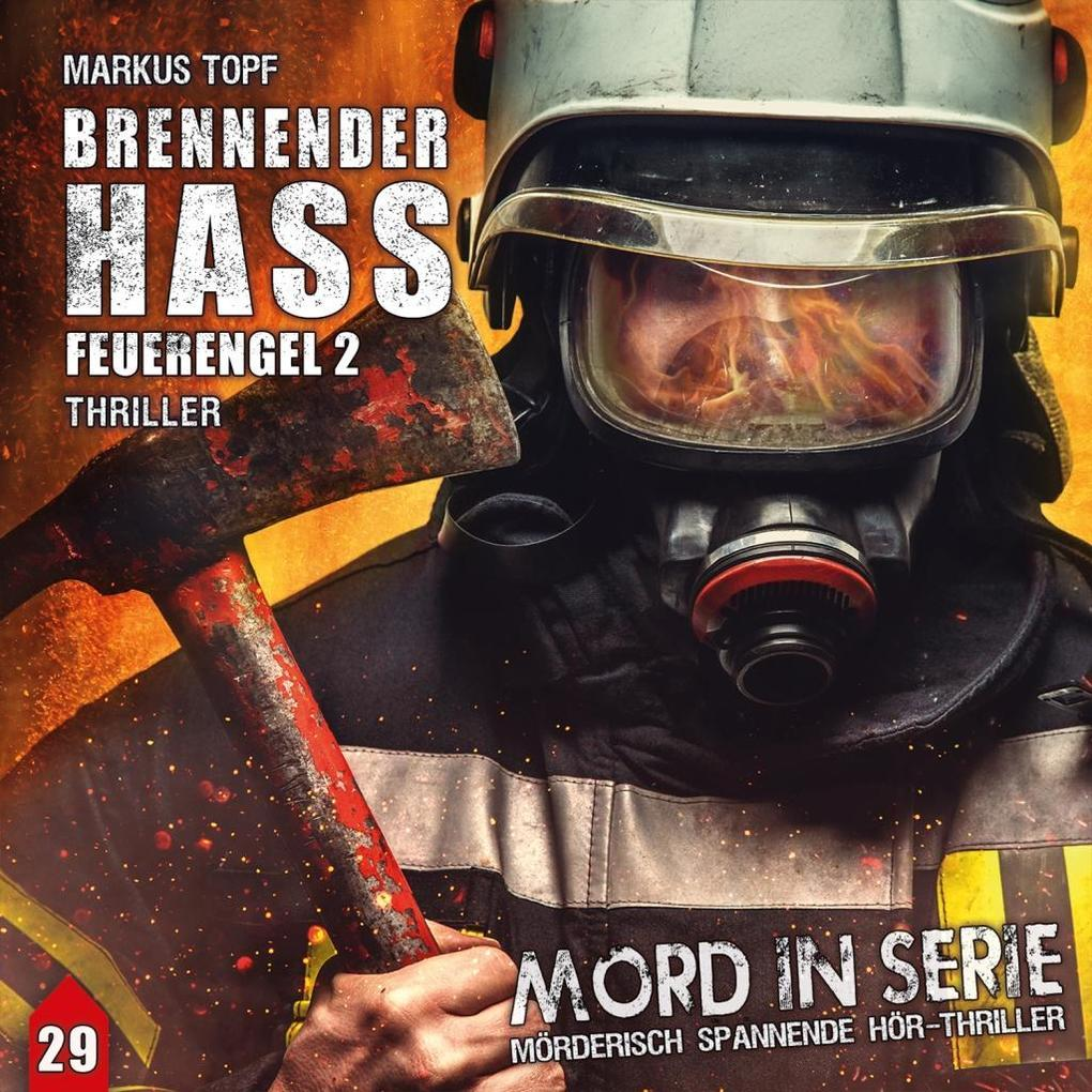 Mord in Serie 29. Brennender Hass - Feuerengel 2 als Hörbuch