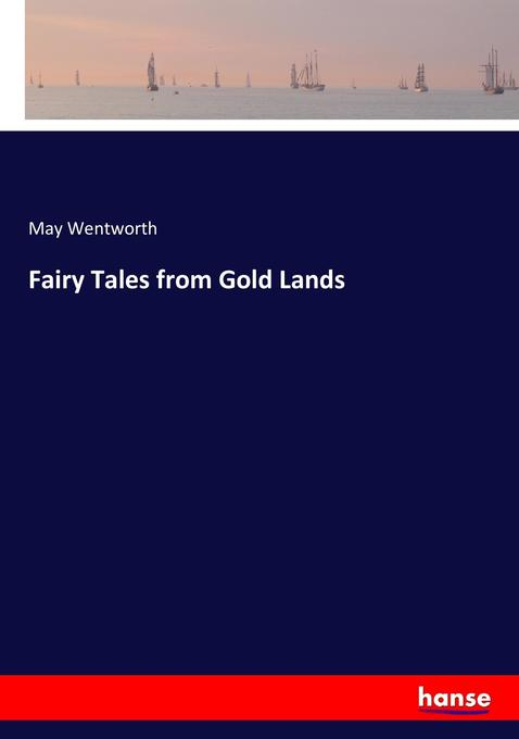 Fairy Tales from Gold Lands als Buch von May Wentworth